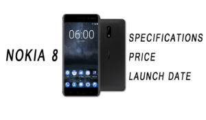 Nokia 8 Price, Specifications, Launch Date