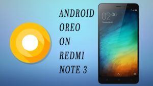 How to Install Android 8.0 Oreo on Redmi Note 3