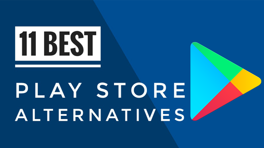 Top 11 Best Google Play Store Alternatives For Android 2018