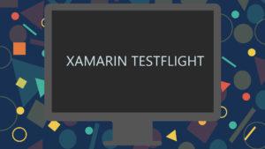 XAMARINTESTFLIGHT
