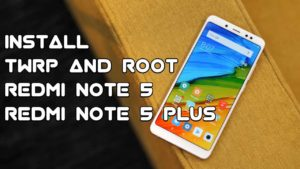 How to Root Redmi Note 5 / Note 5 Plus and Install TWRP Recovery