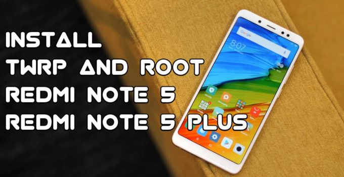 How to Install TWRP Recovery and Root Xiaomi Redmi note 5 (plus)