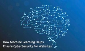 How Machine Learning Helps Ensure Cyber Security for Websites