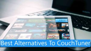 15 Best Alternatives To CouchTuner | Sites Similar to CouchTuner