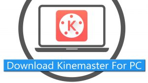 Kinemaster for PC Windows 10/8/7 – Free Download