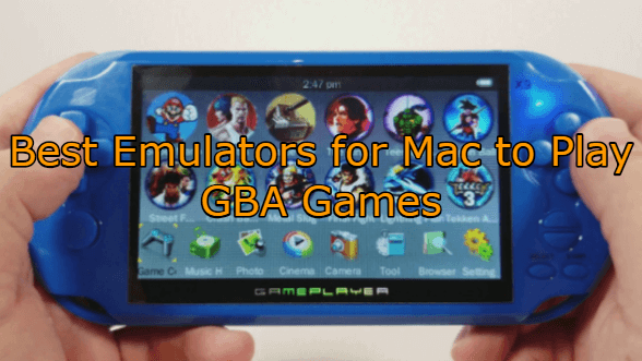 Best Emulator for Mac to Play GBA Games