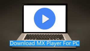 Download MX Player For Windows PC & Mac