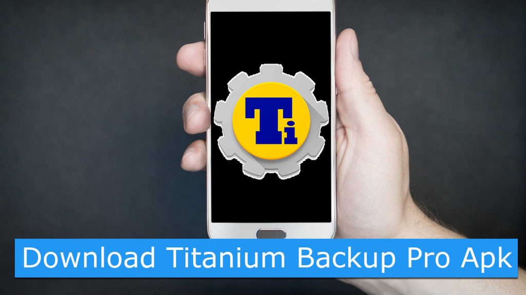 Titanium Backup Pro APK Latest Version Free Download 2018