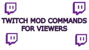 Twitch Mod Commands for viewers 2018