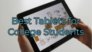 Top 10 Best Tablets for College Students