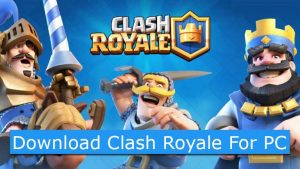 Download Clash Royale For PC Windows 7/8/10 & Mac