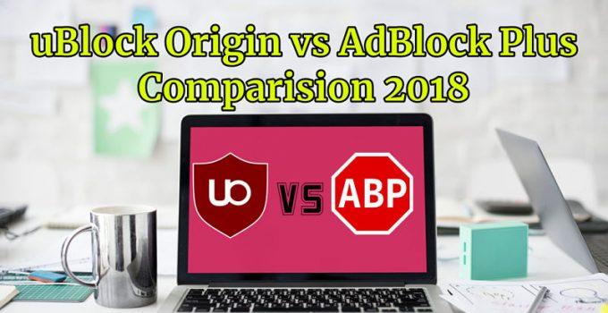 uBlock Origin vs AdBlock Plus Comparision 2018