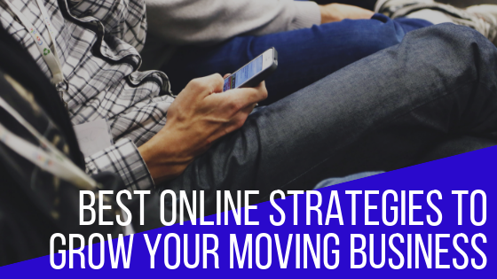 Best Online Strategies to Grow Your Moving Business