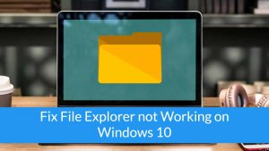 File Explorer not Responding on Windows 10: How to Fix it?