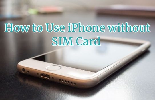 How to Use iPhone without SIM Card