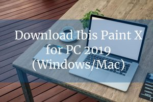 Download Ibis Paint X for PC 2019 (Windows/Mac)