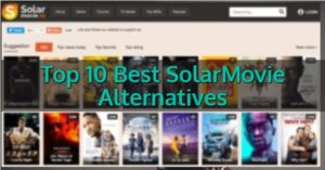 10 Best SolarMovie Alternatives | Sites Like Solarmovie