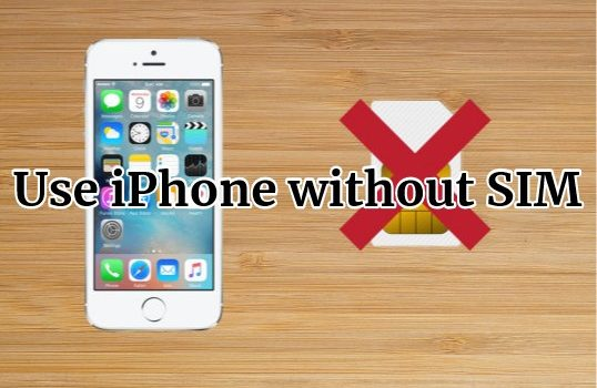 Use iPhone without SIM