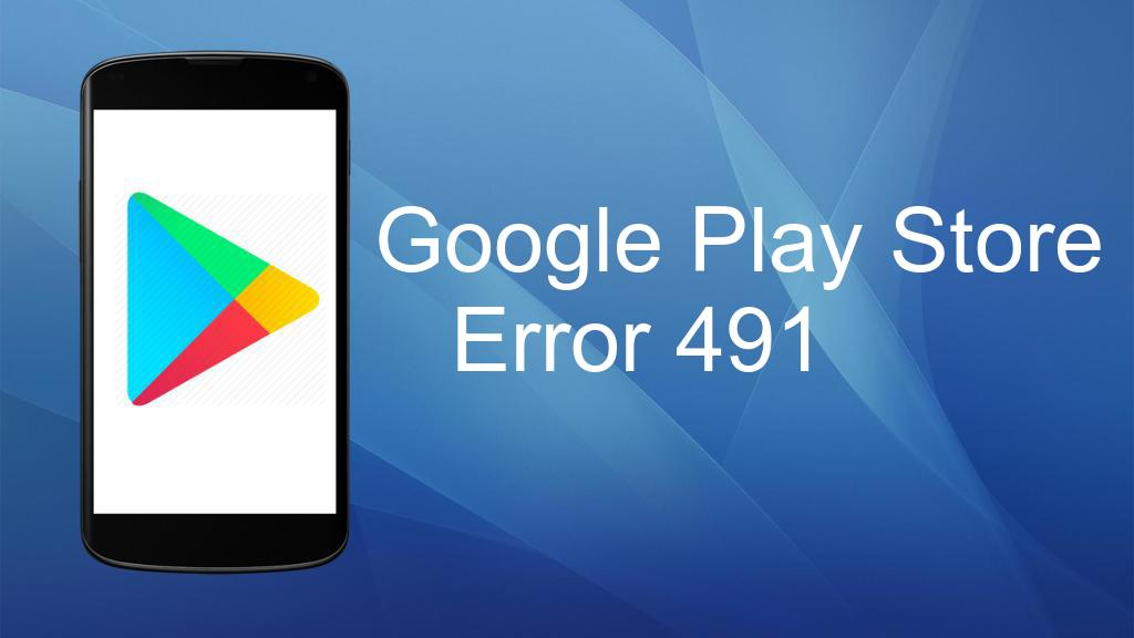 Google Play Store Error 491