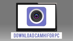Download CamHi For PC – Working On Windows 10/8/7 & Mac