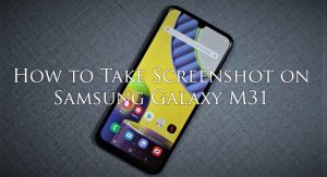 How to Take Screenshot on Samsung Galaxy M31 [4 Methods]